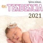 Nombres para niñas que son tendencia en 2021